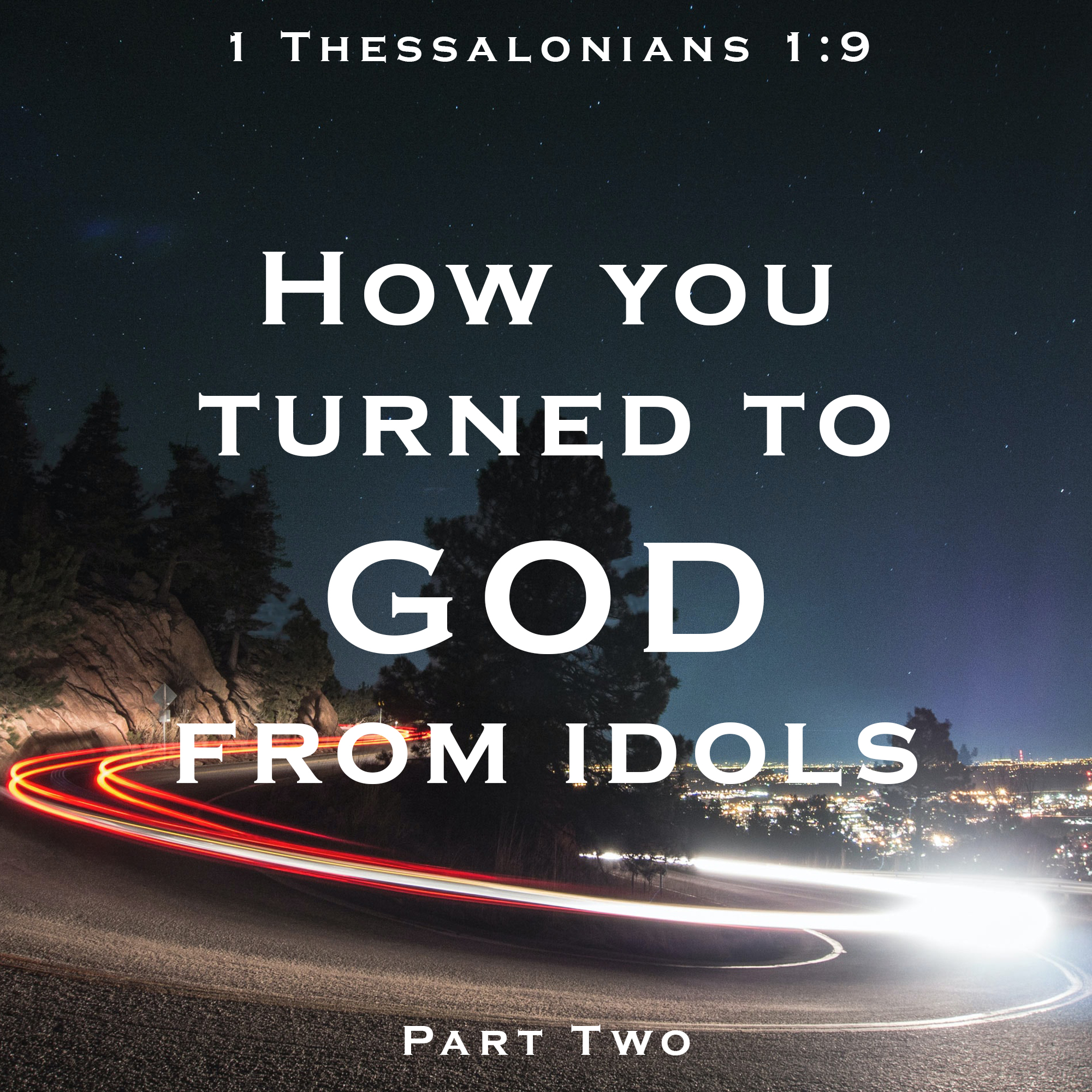 How You Turned to God From Idols : Part 2